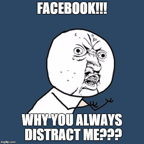 Distracted by Facebook